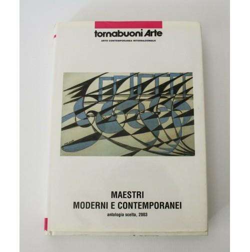 ► MAESTRI MODERNI E CONTEMPORANEI ANTOLOGIA SCELTA 2003 Tornabuoni Arte Libro