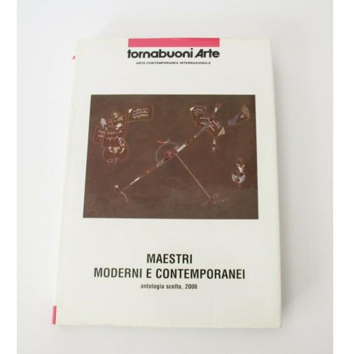 ► MAESTRI MODERNI E CONTEMPORANEI ANTOLOGIA SCELTA 2006 Tornabuoni Arte Libro