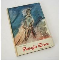 ♥ PATTUGLIA EROICA Cleto Patelli Illustrazioni Ernesto Treccani 1965 A18