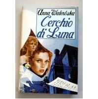 CERCHIO DI LUNA Anna Watewska CDE Romanzo 1984 D27