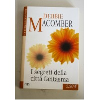 I SEGRETI DELLA CITTà FANTASMA Debbie Macomber Harlequin Mondadori 2005 L26