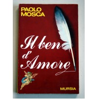 IL BEN D'AMORE Paolo Mosca Mursia 1993  Z07