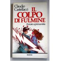 IL COLPO DI FULMINE Amore a prima vista Claudio Castellacci Rizzoli 1986 E11