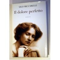 IL DOLORE PERFETTO Ugo Riccarelli Mondolibri 2004 A09